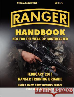 Ranger Handbook (Large Format Edition) : The Official U.S. Army Ranger Handbook SH21-76, Revised February 2011 Ranger Training Brigade U.S. Army Infantry School U.S. Department of the Army 9781780396590