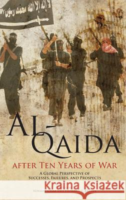 Al-Qaida After Ten Years of War: A Global Perspective of Successes, Failures, and Prospects Norman Cigar Stephanie E. Kramer Marine Corps University Press 9781780397832
