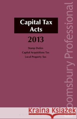 Capital Tax Acts 2013: A Guide to Irish Law Michael Buckley 9781780431468