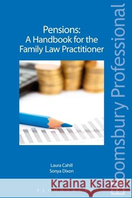 Pensions - A Handbook for the Family Law Practitioner: A Guide to Irish Law Laura Sonya Cahill Dixon 9781780432045