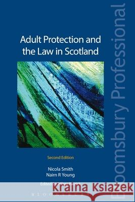 Adult Protection and the Law in Scotland: Second Edition Hilary Patrick Nicola Smith 9781780438719