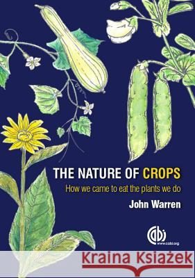 The Nature of Crops: How We Came to Eat the Plants We Do John Warren 9781780645087