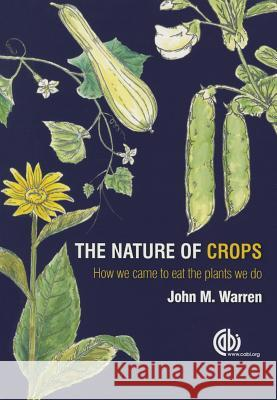 The Nature of Crops: How We Came to Eat the Plants We Do John Warren 9781780645094