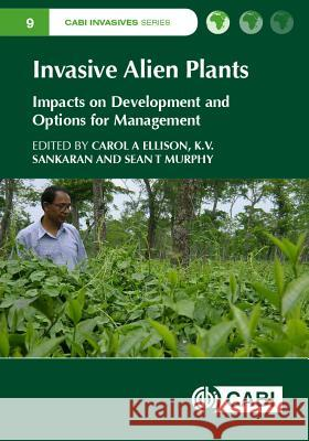 Invasive Alien Plants: Impacts on Development and Options for Management J. R. Bhatt J. S. Singh  9781780646275