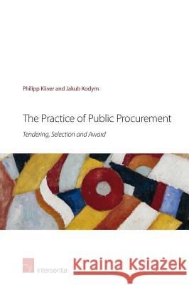 The Practice of Public Procurement: Tendering, Selection and Award Philipp Kiiver Jakub Kodym  9781780682662