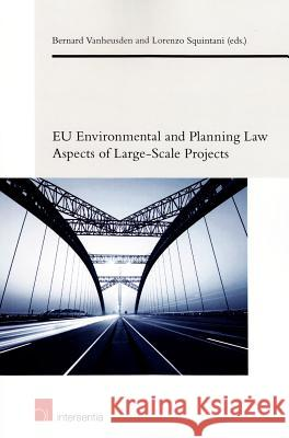 Eu Environmental and Planning Law Aspects of Large-Scale Projects Bernard Vanheusden Lorenzo Squintani  9781780683812