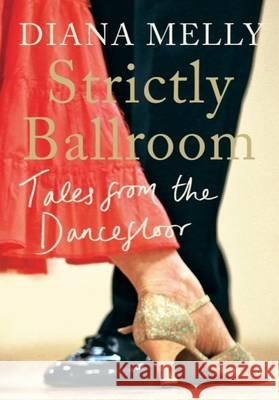 Strictly Ballroom Diana Melly 9781780722542