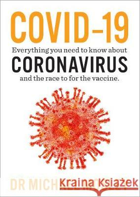 Covid-19: What you need to know about the Coronavirus and the race for the vaccine Dr Michael Mosley   9781780724614