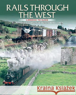 Rails Through the West: Limerick to Sligo, an Illustrated Journey on the Western Rail Corridor Jonathan Beaumont 9781780730066