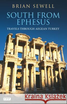 South from Ephesus: Travels Through Aegean Turkey Brian Sewell 9781780761206