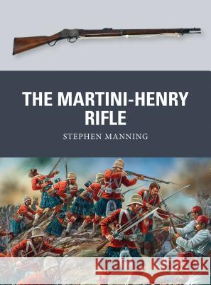 The Martini-Henry Rifle Stephen Manning 9781780965062