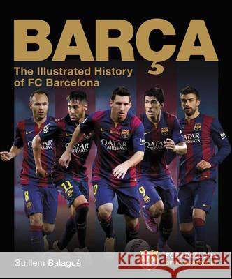 Barca, the Official Illustrated History of FC Barcelona Guillem Balague 9781780977287