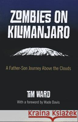 Zombies on Kilimanjaro : A Father/Son Journey Above the Clouds Tim Ward 9781780993393