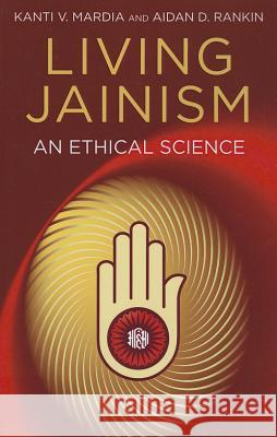 Living Jainism : An Ethical Science Aidan D Rankin 9781780999128