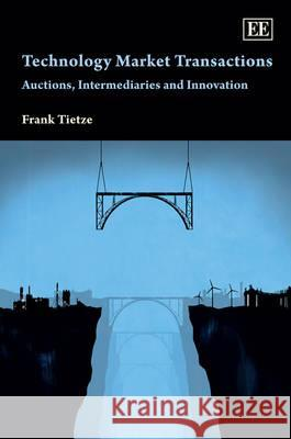 Technology Market Transactions: Auctions, Intermediaries and Innovation Frank Tietze   9781781000090
