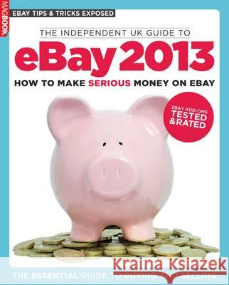 The Independent Guide to EBay: 2013  9781781060391