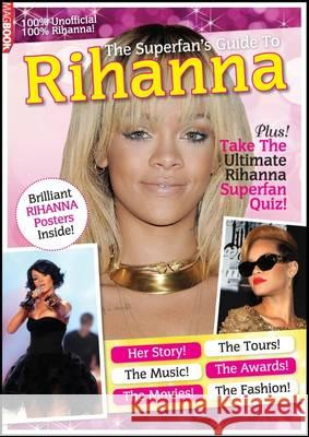 The Superfan's Guide to Rihanna  9781781060858