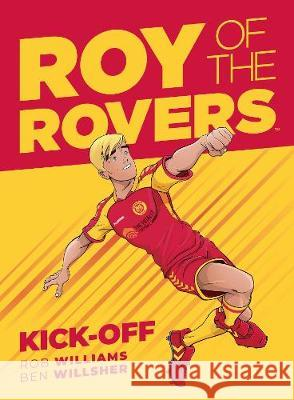 Roy Of The Rovers: Kick-Off (Comic 1) Ben Willsher 9781781086520 Rebellion
