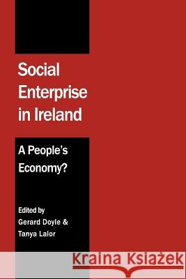 Social Enterprise in Ireland: A People's Economy? Gerard Doyle Tanya Lalor 9781781190708 Oak Tree Press (Ireland)