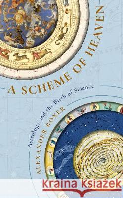 A Scheme of Heaven: Astrology and the Birth of Science Alexander Boxer   9781781259634