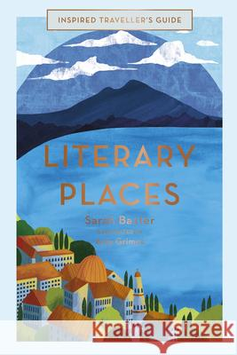 Inspired Traveller's Guide Literary Places Sarah Baxter Amy Grimes 9781781318102 White Lion Publishing
