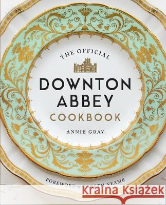 The Official Downton Abbey Cookbook Annie Gray Gareth Neame  9781781319574