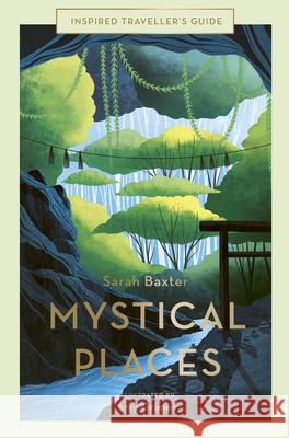 Mystical Places Sarah Baxter Amy Grimes 9781781319581 White Lion Publishing