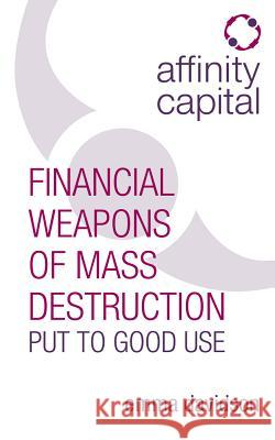 Affinity Capital: Financial Weapons of Mass Destruction Put to Good Use Emma Davidson   9781781331002
