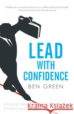 Lead with Confidence: A Guide for Newly Promoted Senior Managers Ben Green   9781781332177