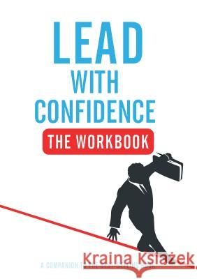 Lead with Confidence - The Workbook: A Companion to the Best-Selling Book Ben Green 9781781332313