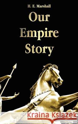 Our Empire Story H. E. Marshall J. R. Skelton 9781781391884