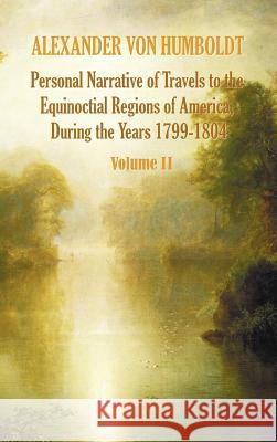 Personal Narrative of Travels to the Equinoctial Regions of America, During the Year 1799-1804 - Volume 2 Alexander Vo Aime Bonpland Thomasina Ross 9781781393314