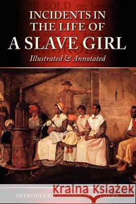 Incidents in the Life of a Slave Girl - Illustrated & Annotated Harriet Ann Jacobs Bob Carruthers  9781781580011