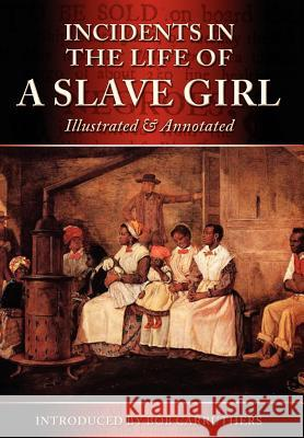 Incidents in the Life of a Slave Girl - Illustrated & Annotated Harriet Ann Jacobs Bob Carruthers  9781781580028