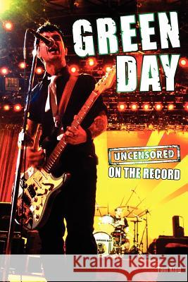 Green Day - Uncensored on the Record Tom King 9781781582459