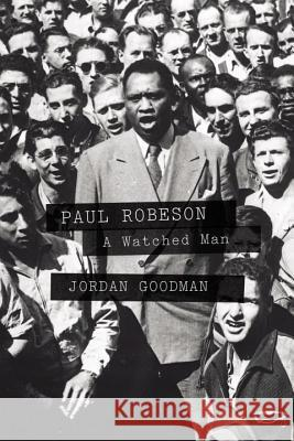 Paul Robeson: A Watched Man Jordan Goodman 9781781681312