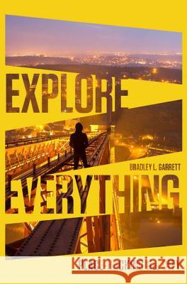 Explore Everything: Place-Hacking the City Bradley Garrett 9781781685570