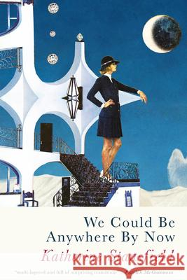 We Could Be Anywhere By Now Katherine Stansfield 9781781725672
