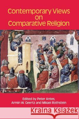 Contemporary Views on Comparative Religion: In Celebration of Tim Jensen's 65th Birthday Tim Jensen Peter Antes Armin W. Geertz 9781781791394