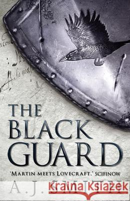 The Black Guard A J Smith 9781781855645 Head Of Zeus