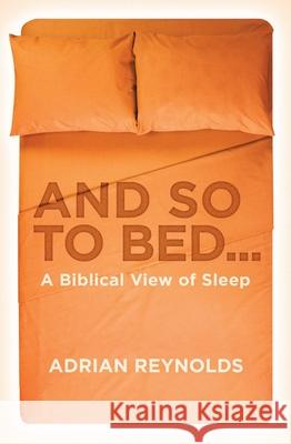 And So to Bed...: A Biblical View of Sleep  9781781913673