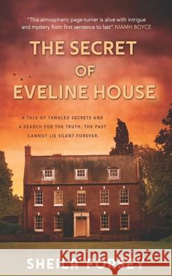 The The Secret of Eveline House Sheila Forsey 9781781997550