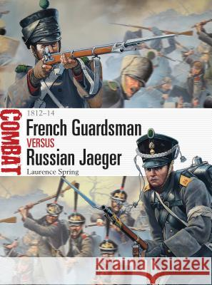 French Guardsman Versus Russian Jaeger: 1812-14 Laurence Spring 9781782003625