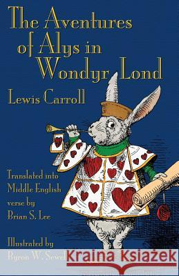 The Aventures of Alys in Wondyr Lond Lewis Carroll Byron W. Sewell Brian S. Lee 9781782010319