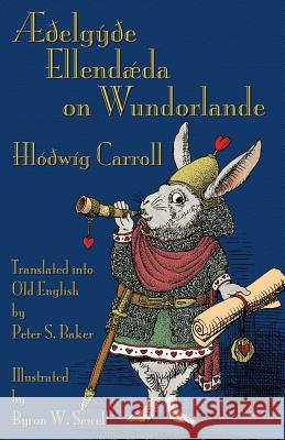 elgye Ellendda on Wundorlande: Alice's Adventures in Wonderland in Old English Lewis Carroll John Tenniel Peter S. Baker 9781782011125