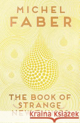 Book of Strange New Things Michel Faber 9781782114062