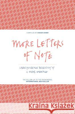 More Letters of Note: Correspondence Deserving of a Wider Audience Shaun Usher 9781782114543 CANONGATE BOOKS