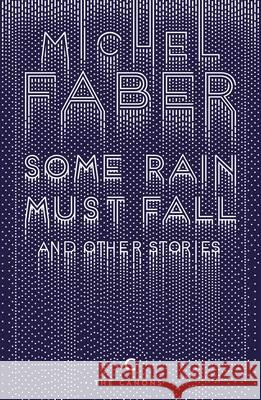 Some Rain Must Fall and Other Stories Michel Faber 9781782117162