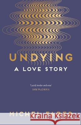 Undying A Love Story Faber, Michel 9781782118565