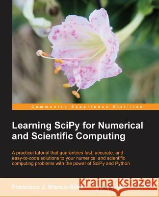 Learning Scipy for Numerical and Scientific Computing Francisco J Blanco Silva 9781782161622
